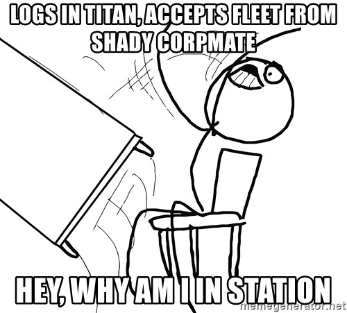 Desk Flip Rage Guy - logs in titan, accepts fleet from shady corpmate hey, why am i in station