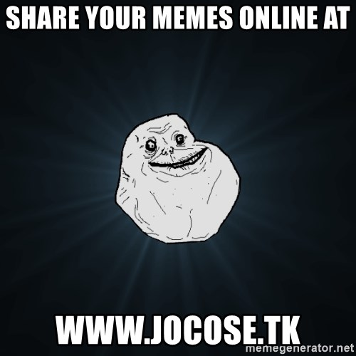 Forever Alone - Share your memes online at www.jocose.tk