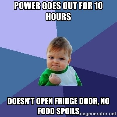 Success Kid - Power goes out for 10 hours Doesn't open fridge door, no food spoils