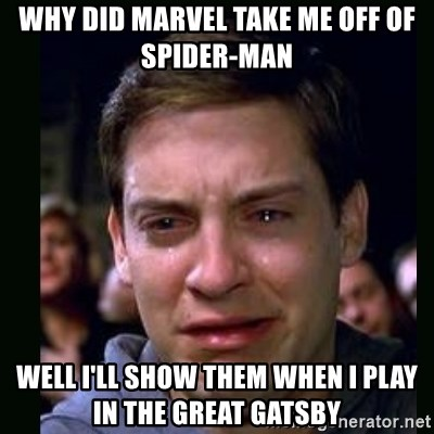 crying peter parker - WHY DID MARVEL TAKE ME OFF OF SPIDER-MAN  WELL I'LL SHOW THEM WHEN I PLAY IN THE GREAT GATSBY
