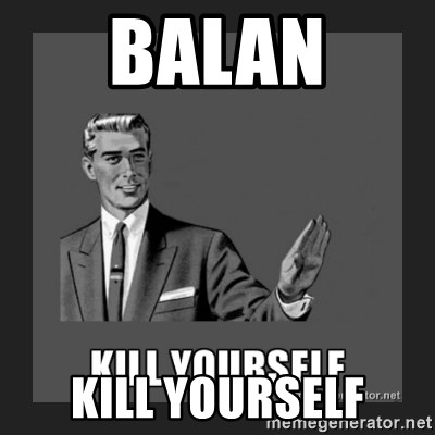 kill yourself guy - BALAN KILL YOURSELF