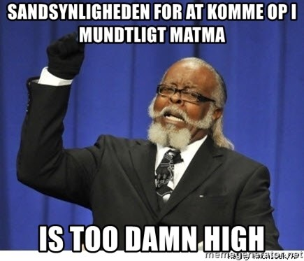 The tolerance is to damn high! - sandsynligheden for at komme op i mundtligt matma is too damn high