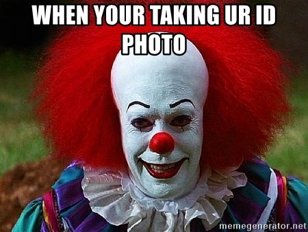 Pennywise the Clown - WHEN YOUR TAKING UR ID PHOTO