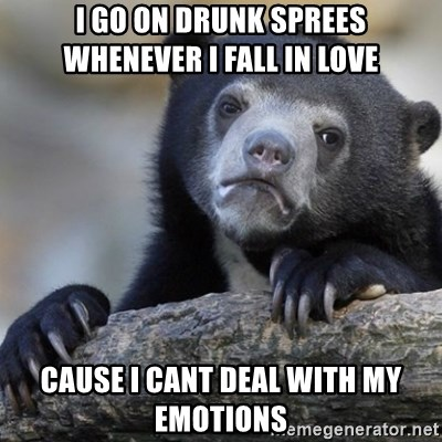 Confession Bear - I go on drunk sprees whenever i fall in love  cause i cant deal with my emotions