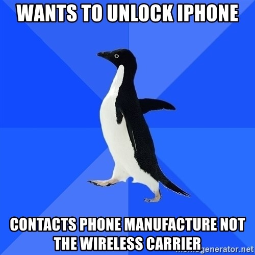 Socially Awkward Penguin - Wants to unlock iphone Contacts phone manufacture not the wireless carrier
