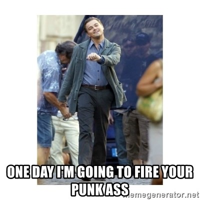 Leonardo DiCaprio Walking -  one day i'm going to fire your punk ass