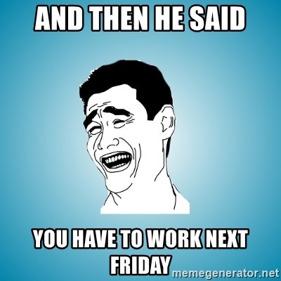 Laughing Man - and then he said you have to work next friday