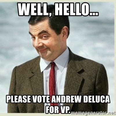 MR bean - well, hello... please vote andrew deluca for VP.