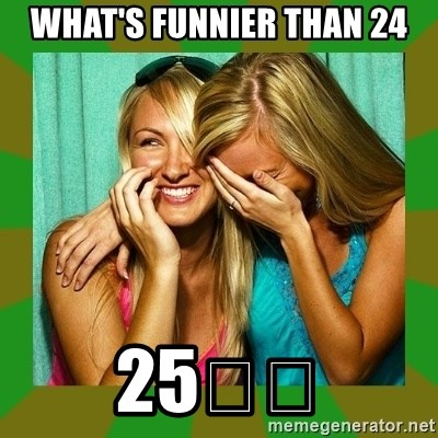 Laughing Girls  - WHAT'S FUNNIER THAN 24 25