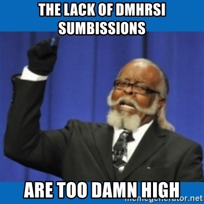 Too damn high - The lack of dmhrsi sumbissions are too damn high