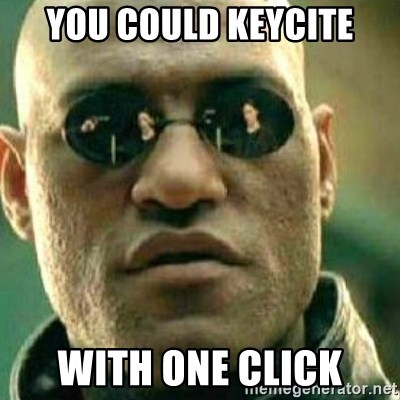 What If I Told You - You Could keycite with one click