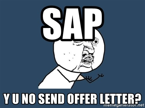 Y U No - SAP y u no send offer letter?