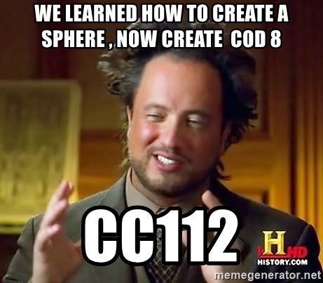 Ancient Aliens - We learned how to create a sphere , Now create  Cod 8 cc112