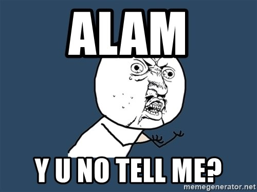Y U No - ALAM Y U No tell me?