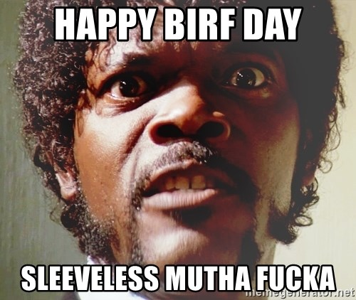 Mad Samuel L Jackson - Happy birf day Sleeveless mutha fucka