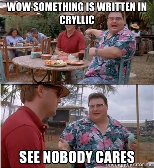 See? Nobody Cares - wow something is written in cryllic see nobody cares