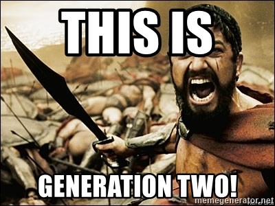This Is Sparta Meme - this is  generation two!