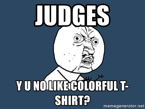 Y U No - Judges y u no like colorful t-shirt?