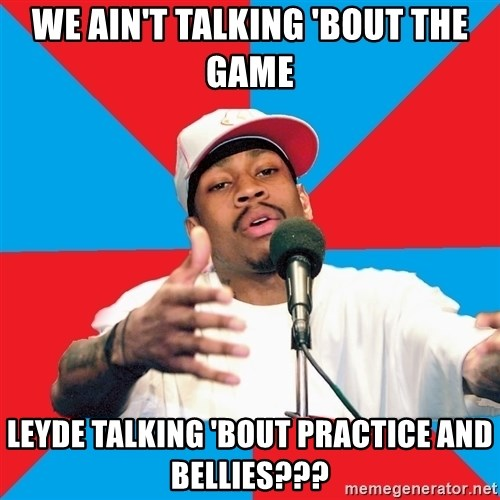 Allen Iverson - we ain't talking 'bout the Game Leyde talking 'bout practice and Bellies???