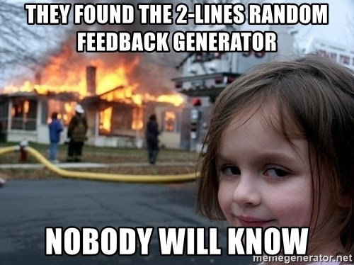 Disaster Girl - THEY FOUND THE 2-LINES RANDOM FEEDBACK GENERATOR NOBODY WILL KNOW