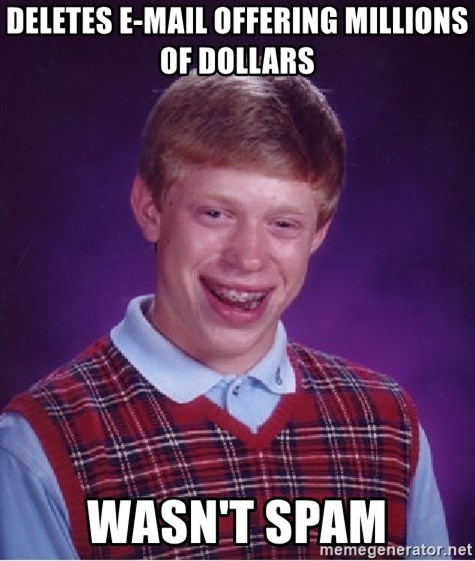 Bad Luck Brian - DELETES E-MAIL OFFERING MILLIONS OF DOLLARS WASN'T SPAM