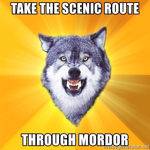Courage Wolf - Take the scenic route Through mordor