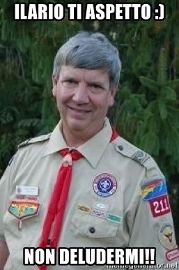 creepy boyscout leader - ILARIO TI ASPETTO :) NON DELUDERMI!!