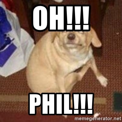 Oh You Dog - Oh!!! Phil!!!