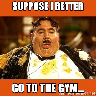 Fat Guy - SUPPOSE I BETTER GO TO THE GYM...