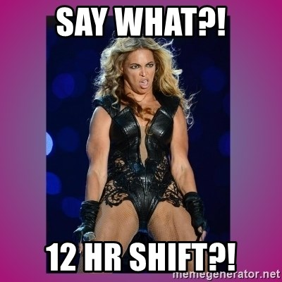 Ugly Beyonce - Say what?! 12 HR SHIFT?!