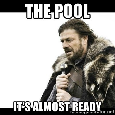 Winter is Coming - The Pool it's almost ready