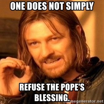 One Does Not Simply - One does not simply refuse the pope's blessing.