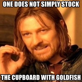 One Does Not Simply - ONe does not simply stock the cupboard with goldfish