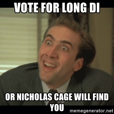 Nick Cage - vote for long di or nicholas cage will find you