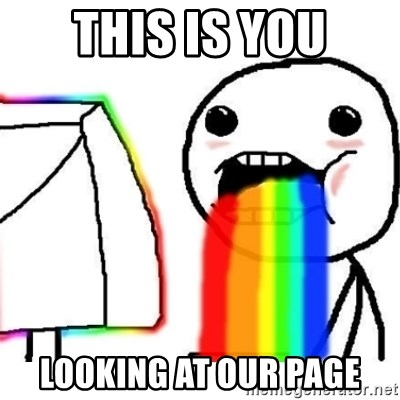 Puking Rainbows - this is you looking at our page