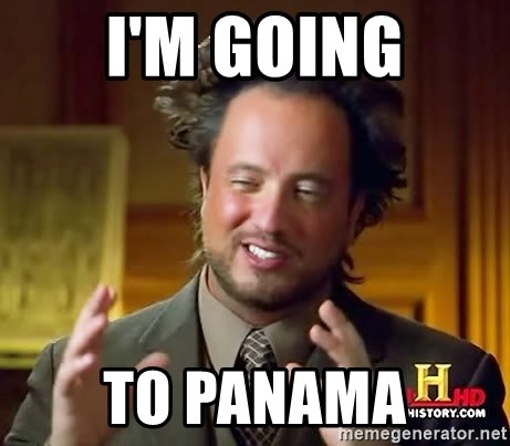 Ancient Aliens - I'm going To panama
