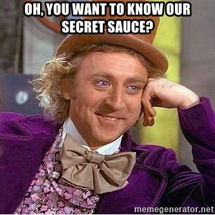 Willy Wonka - OH, YOU WANT TO KNOW OUR SECRET SAUCE?