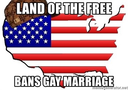 Scumbag America - land of the free bans gay marriage