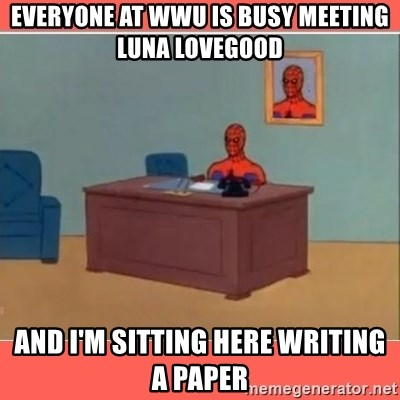 Masturbating Spider-Man - Everyone AT wwu IS BUSY MEETING lUNA lOVEGOOD aND i'M SITTING HERE WRITING A PAPER
