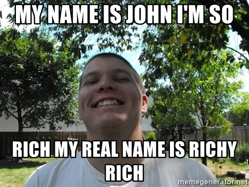 Jamestroll - MY NAME IS JOHN I'M SO RICH MY REAL NAME IS RICHY RICH