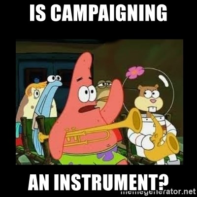 Patrick Star Instrument - Is campaigning an instrument?