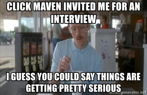 Things are getting pretty Serious (Napoleon Dynamite) - Click maven invited me for an interview I guess you could say things are getting pretty serious
