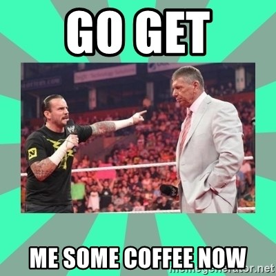 CM Punk Apologize! - GO GET  ME SOME COFFEE NOW