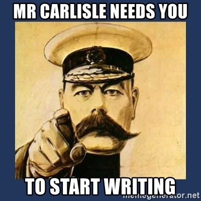 your country needs you - Mr CarlislE Needs you To start writing