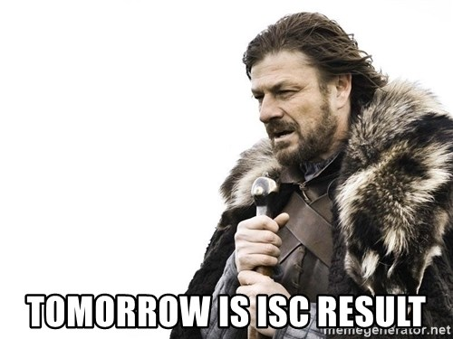 Winter is Coming -  tomorrow is isc result