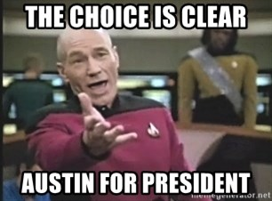 Captain Picard - THE CHOICE IS CLEAR AUSTIN FOR PRESIDENT
