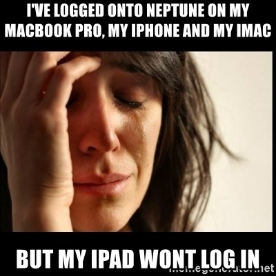 First World Problems - I've logged onto neptune on my Macbook pro, my iphone and my Imac but my ipad wont log in