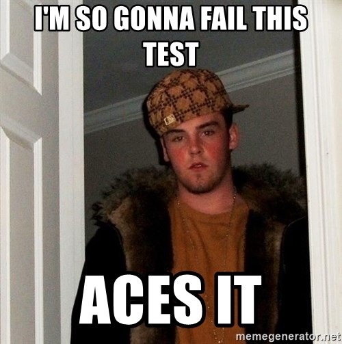 Scumbag Steve - I'm so gonna fail this test Aces it