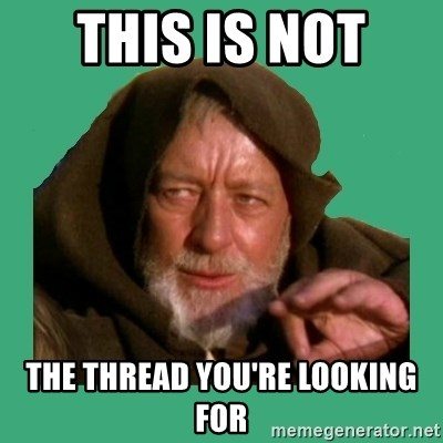 Jedi mind trick - this is not  the thread you're looking for