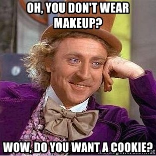 Willy Wonka - Oh, You DON'T wear makeup? Wow, do you want a cookie?